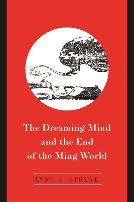 Book cover of The Dreaming Mind and the End of the Ming World by Lynn Struve